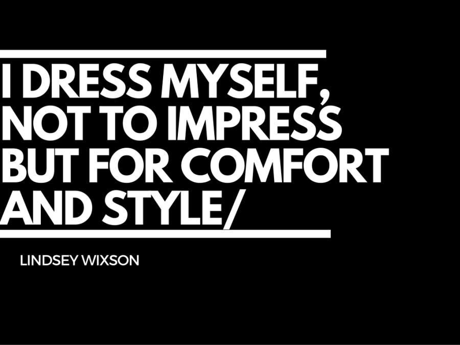 I dress myself, not to impress but for comfort and style-